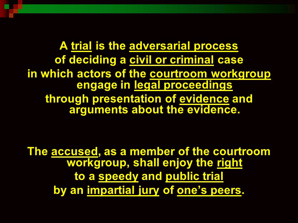 A trial is the adversarial process