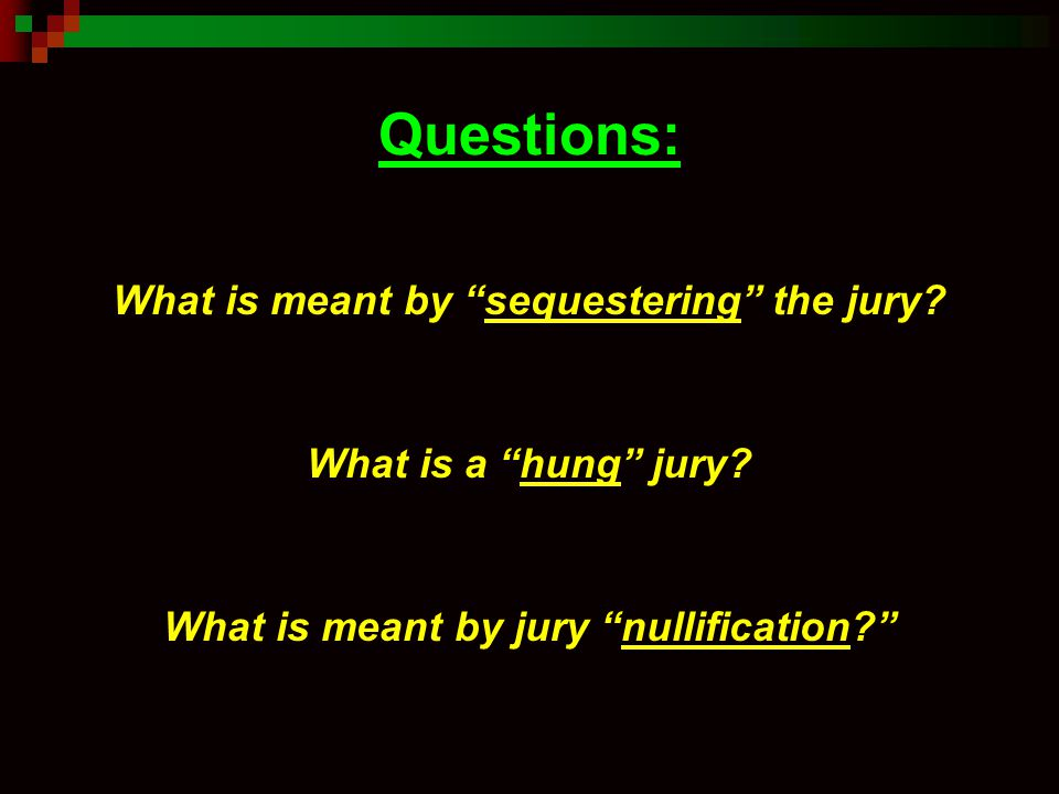 Questions: What is meant by sequestering the jury