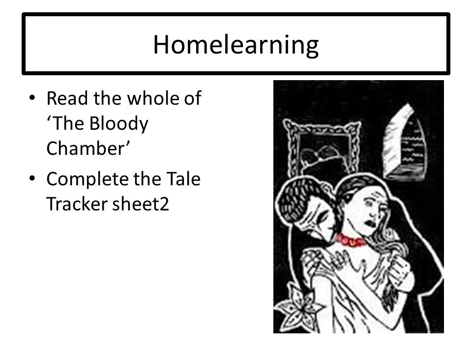 Homelearning Read the whole of 'The Bloody Chamber'