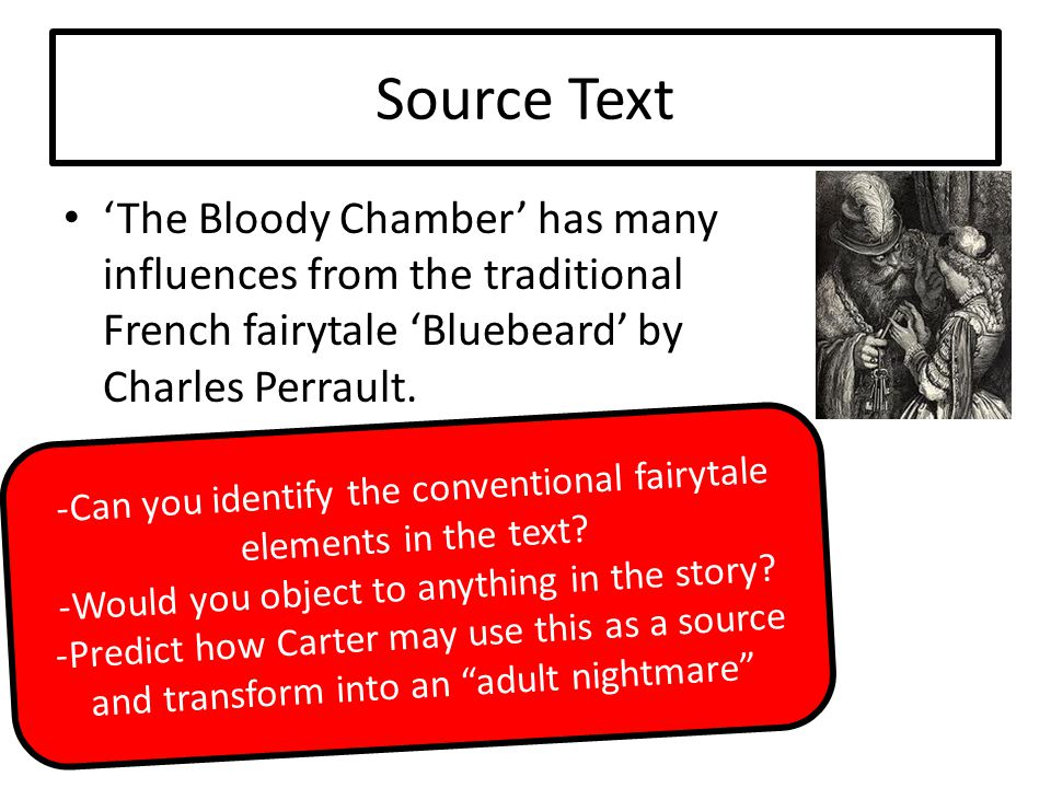 Source Text 'The Bloody Chamber' has many influences from the traditional French fairytale 'Bluebeard' by Charles Perrault.