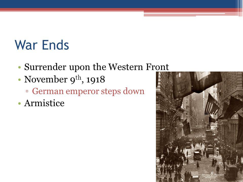 War Ends Surrender upon the Western Front November 9th, 1918 Armistice