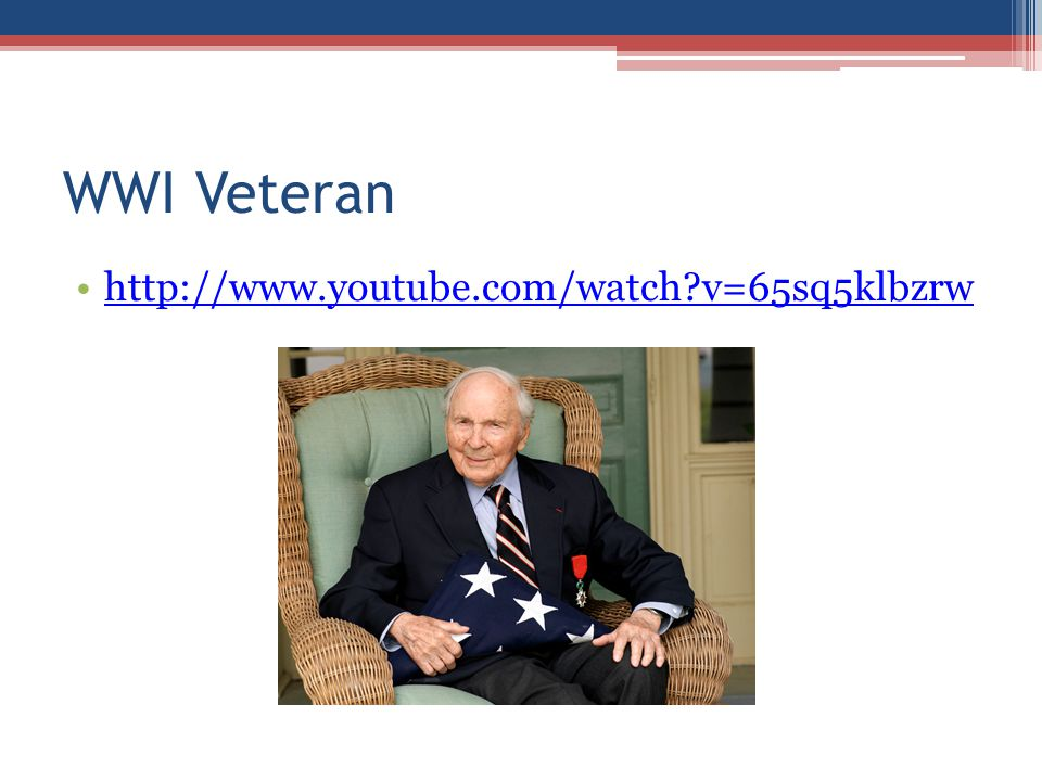 WWI Veteran http://www.youtube.com/watch v=65sq5klbzrw