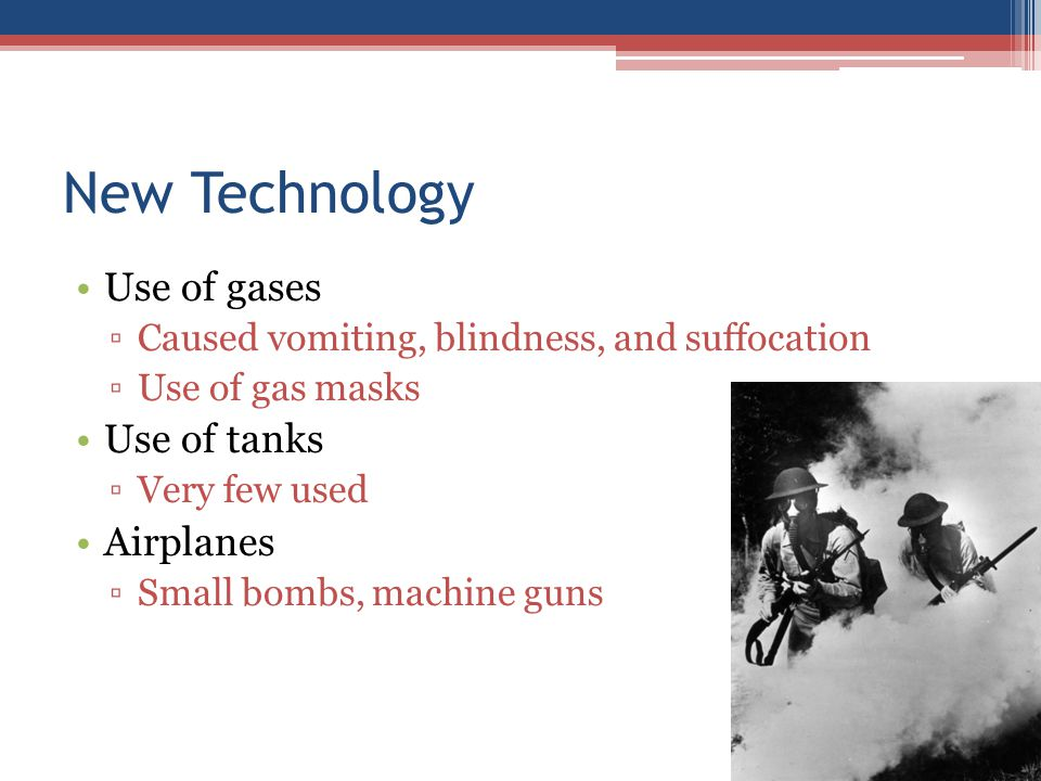 New Technology Use of gases Use of tanks Airplanes