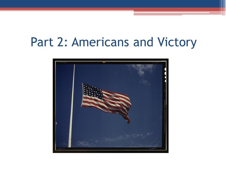 Part 2: Americans and Victory