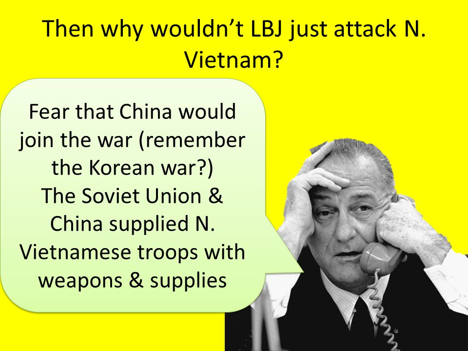 Then why wouldn't LBJ just attack N. Vietnam