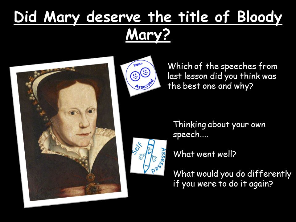 "was mary i bloody or misunderstood Mary became queen of england in 1553, after she executed lady jane grey  source a, in the textbook, says that ""there were bonfires and tables in every  street."