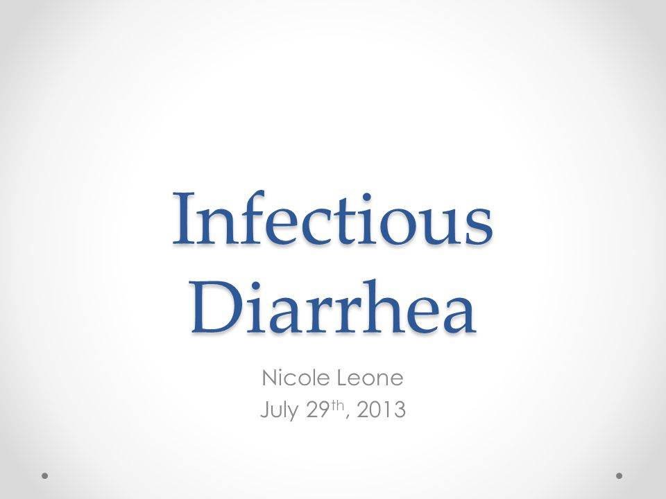 Infectious Diarrhea Nicole Leone July 29th, 2013
