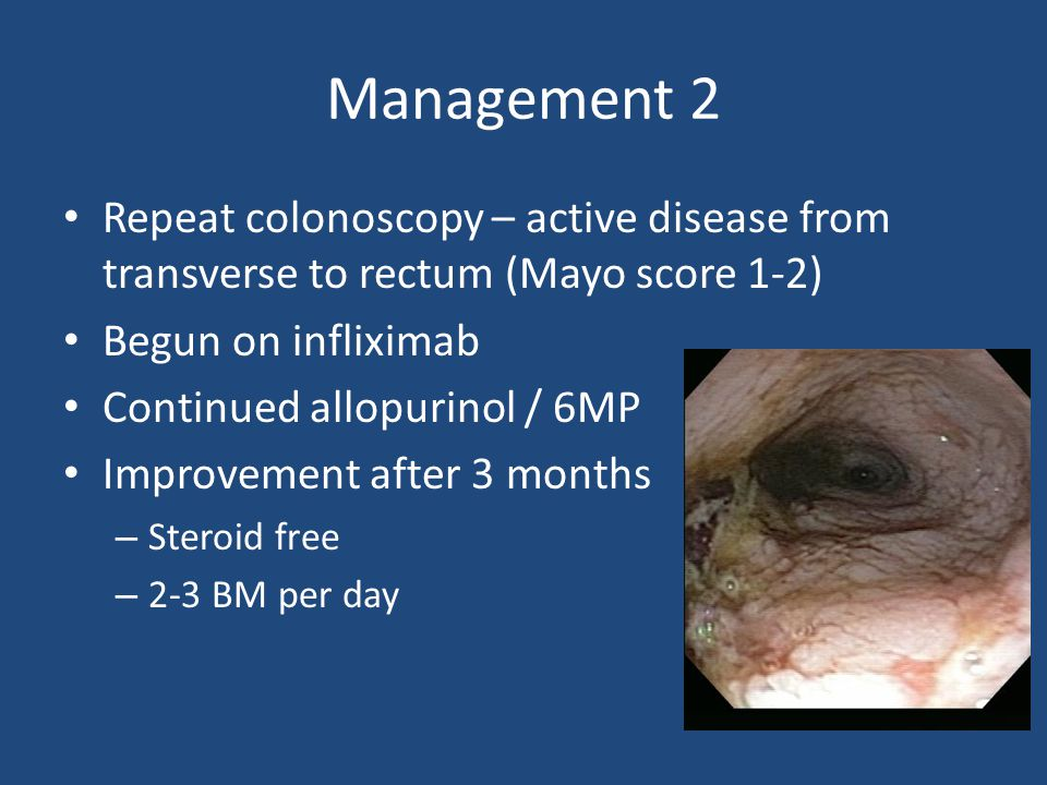 Management 2 Repeat colonoscopy – active disease from transverse to rectum (Mayo score 1-2) Begun on infliximab.
