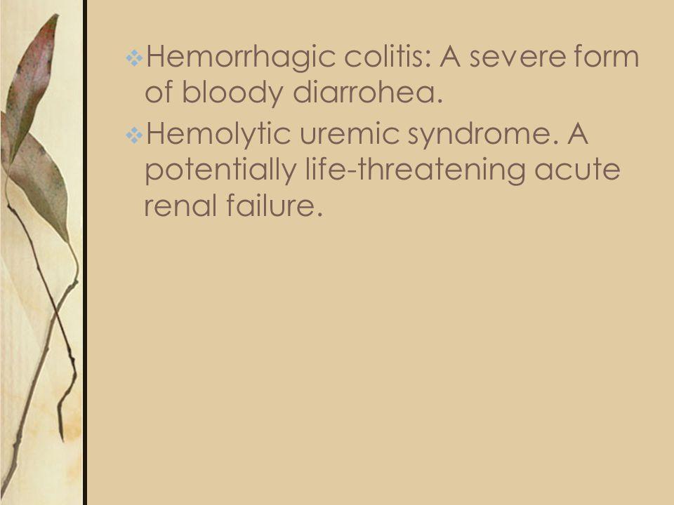 Hemorrhagic colitis: A severe form of bloody diarrohea.