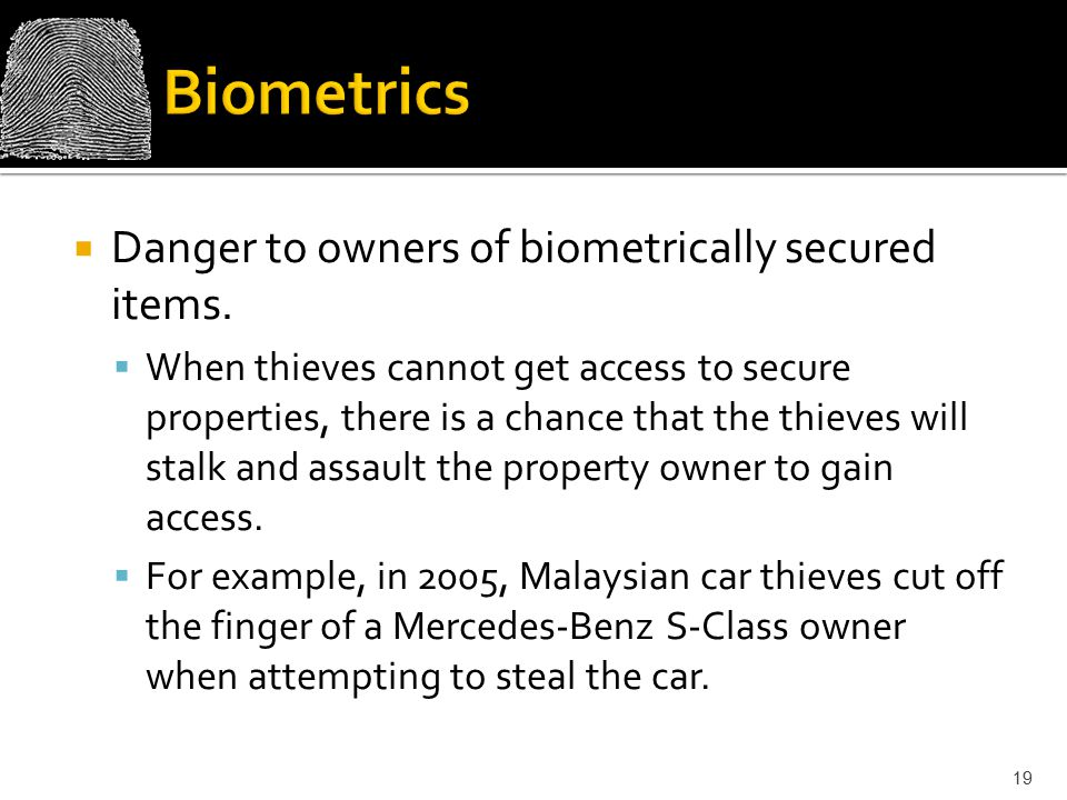 Biometrics Danger to owners of biometrically secured items.