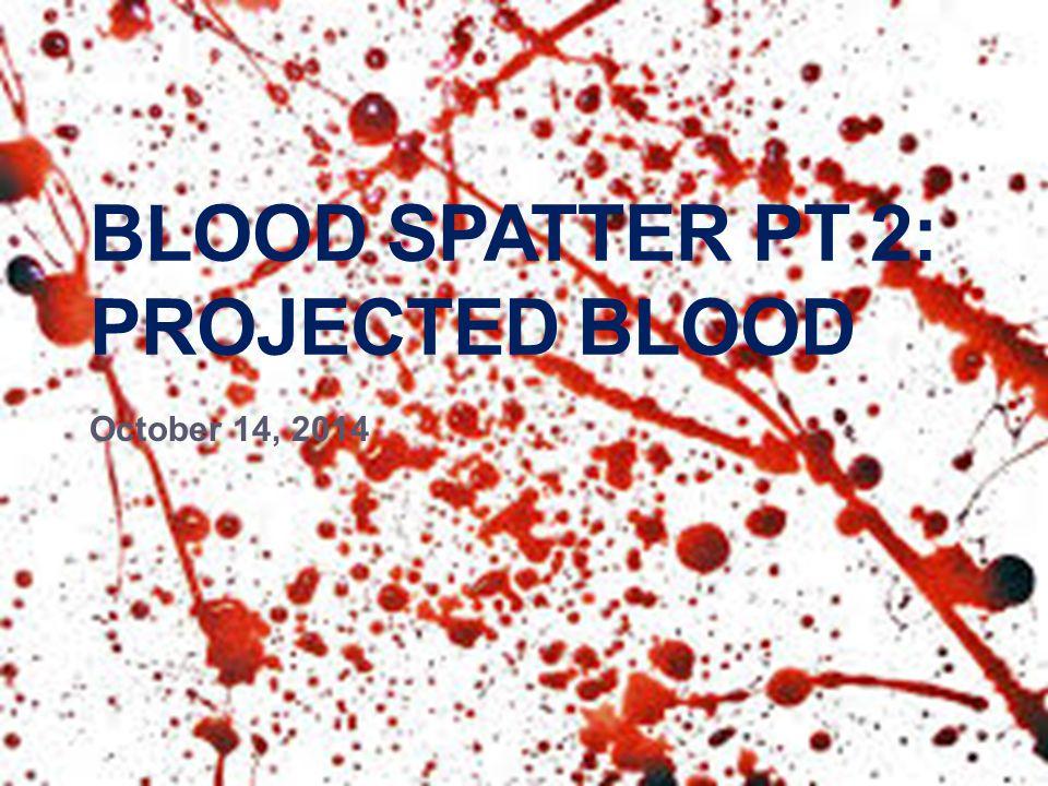 Blood Spatter Pt 2: Projected Blood