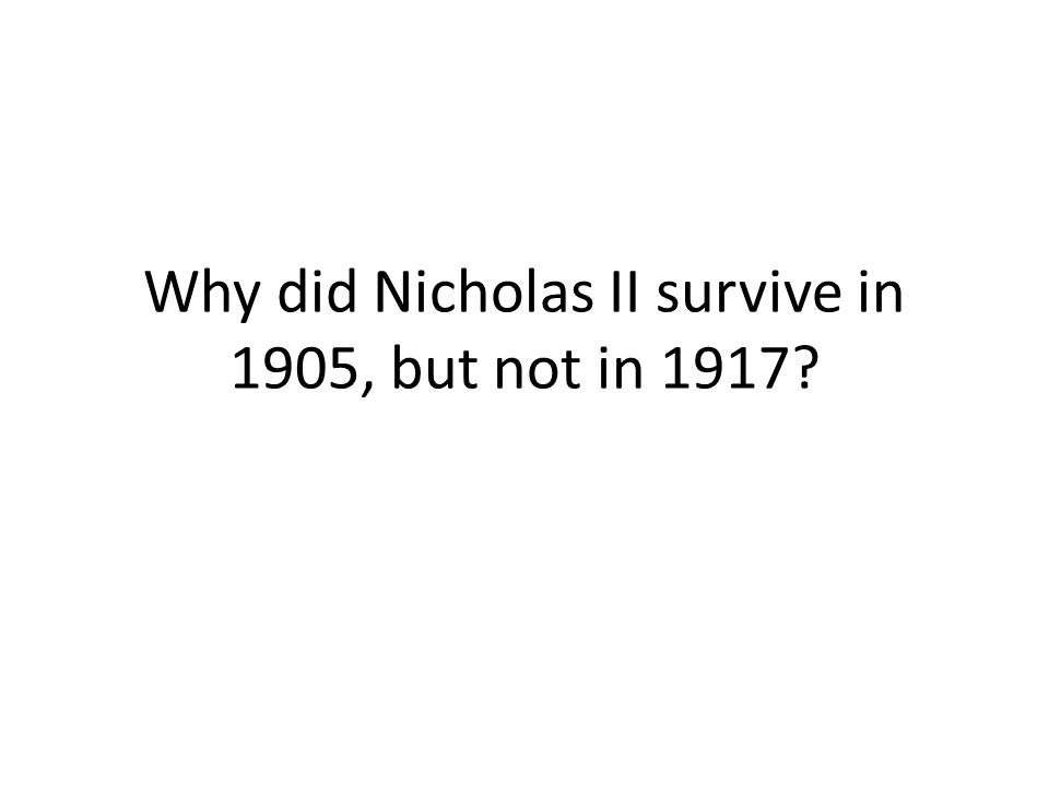 Why did Nicholas II survive in 1905, but not in 1917
