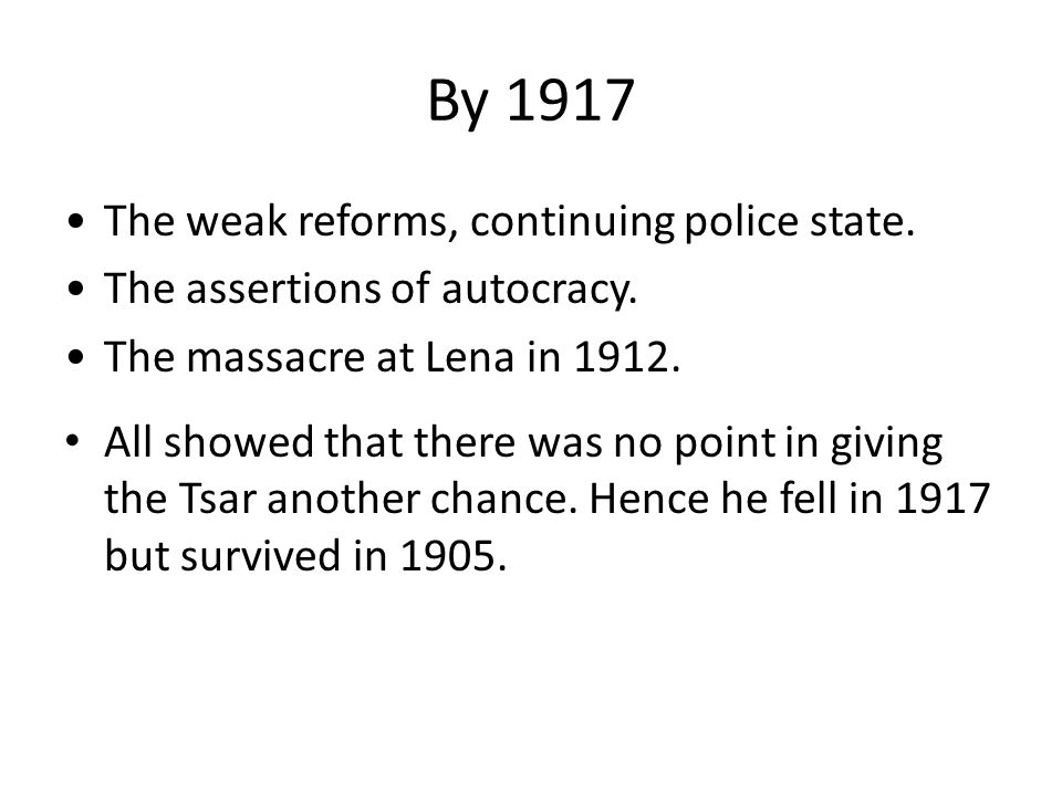 By 1917 The weak reforms, continuing police state.