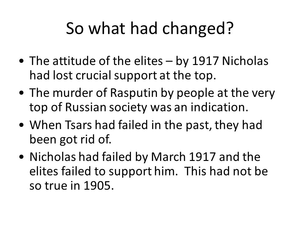 So what had changed The attitude of the elites – by 1917 Nicholas had lost crucial support at the top.