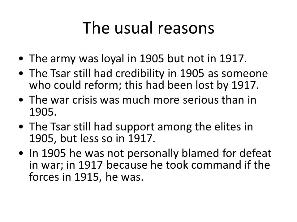 The usual reasons The army was loyal in 1905 but not in 1917.