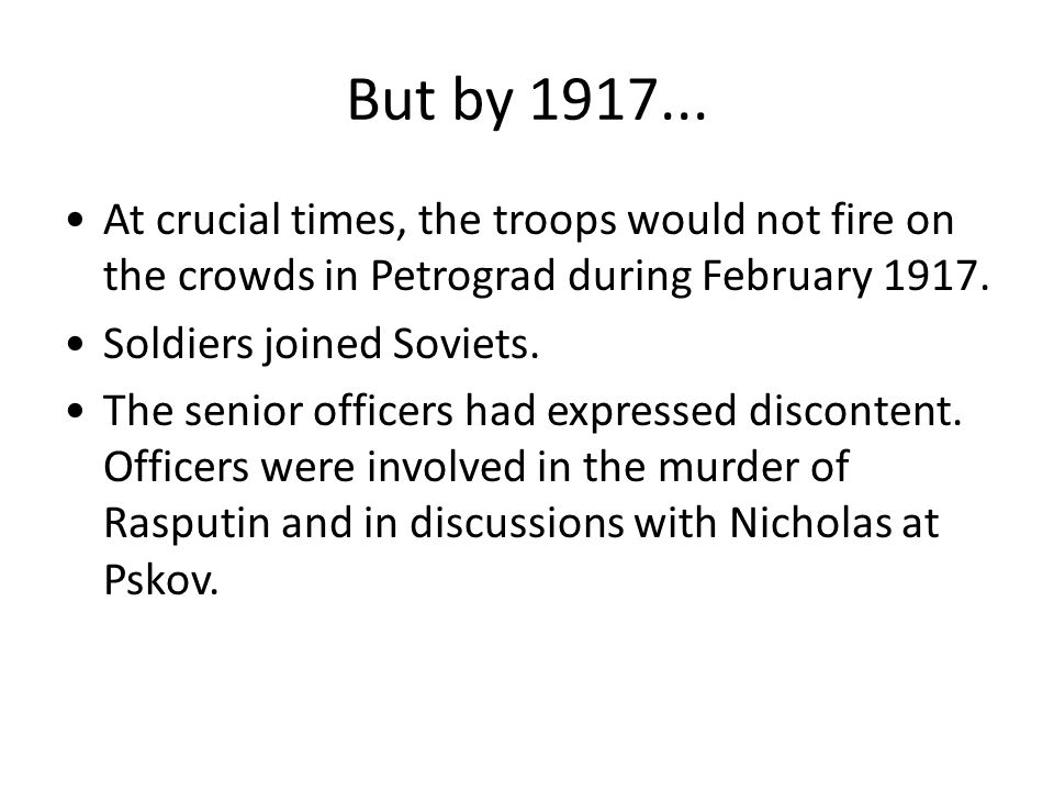 But by 1917... At crucial times, the troops would not fire on the crowds in Petrograd during February 1917.