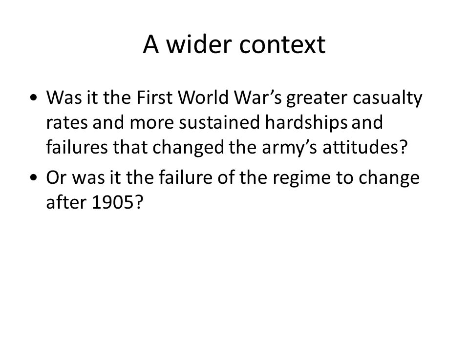 A wider context Was it the First World War's greater casualty rates and more sustained hardships and failures that changed the army's attitudes