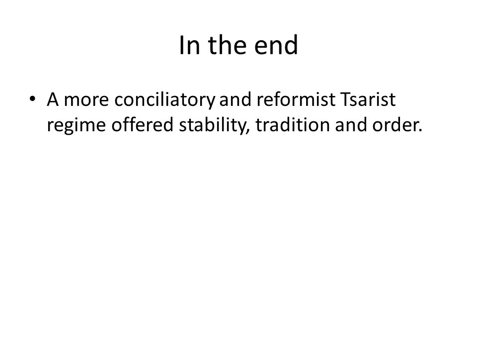 In the end A more conciliatory and reformist Tsarist regime offered stability, tradition and order.