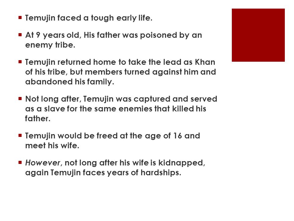 Temujin faced a tough early life.