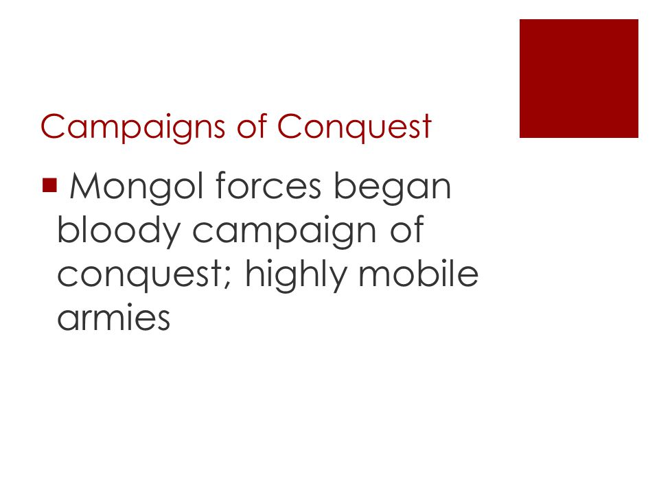Mongol forces began bloody campaign of conquest; highly mobile armies