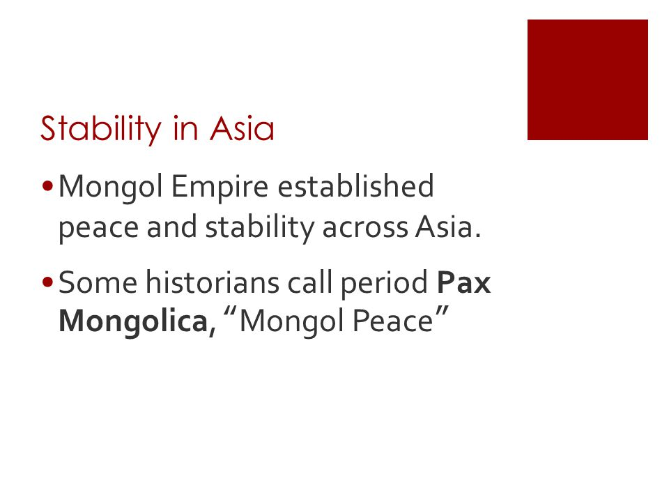 Stability in Asia Mongol Empire established peace and stability across Asia.