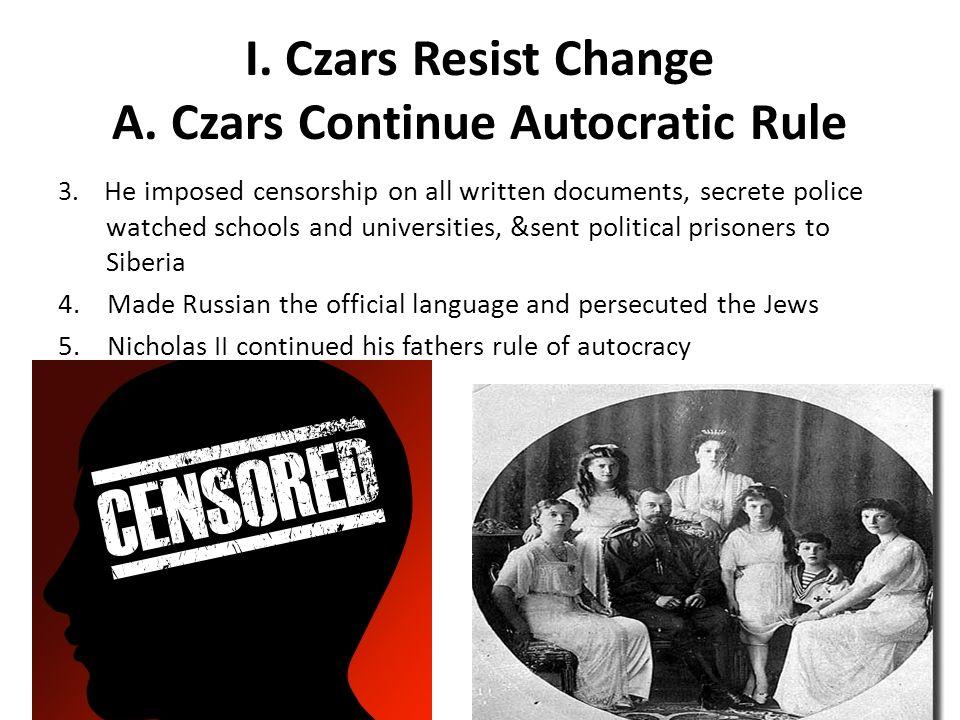 I. Czars Resist Change A. Czars Continue Autocratic Rule