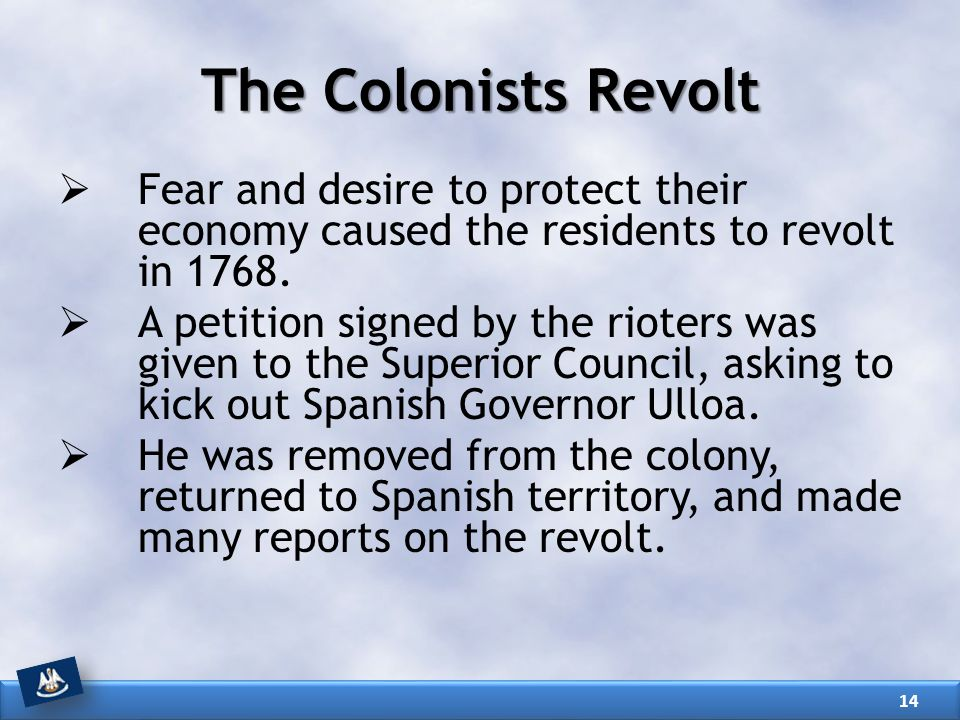 The Colonists Revolt Fear and desire to protect their economy caused the residents to revolt in 1768.