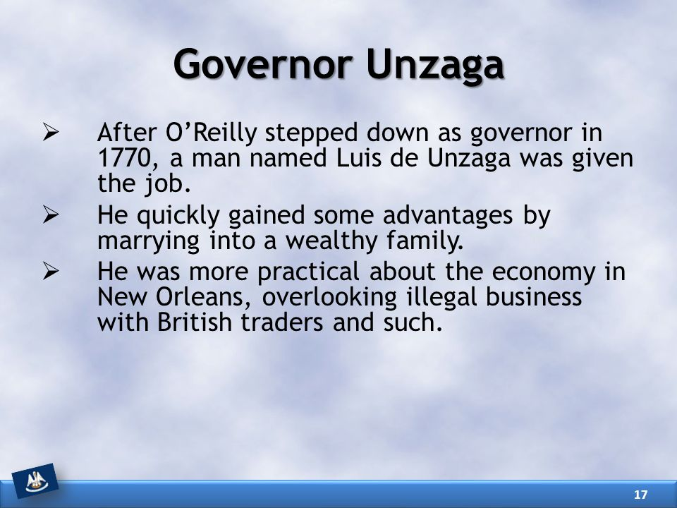 Governor Unzaga After O'Reilly stepped down as governor in 1770, a man named Luis de Unzaga was given the job.