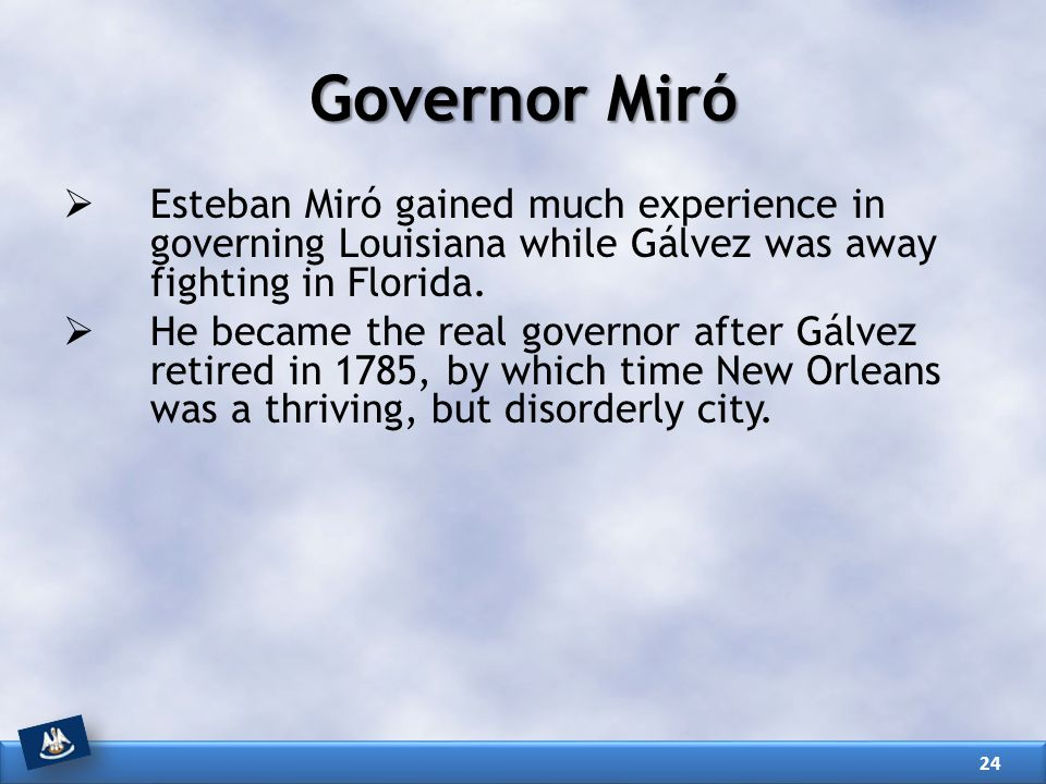 Governor Miró Esteban Miró gained much experience in governing Louisiana while Gálvez was away fighting in Florida.