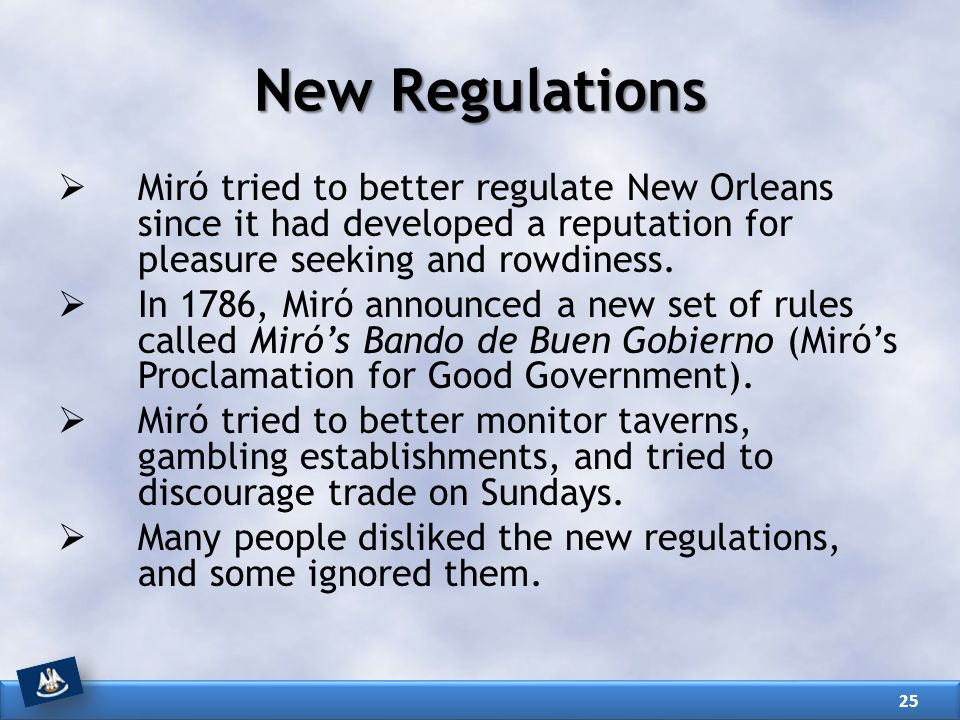New Regulations Miró tried to better regulate New Orleans since it had developed a reputation for pleasure seeking and rowdiness.
