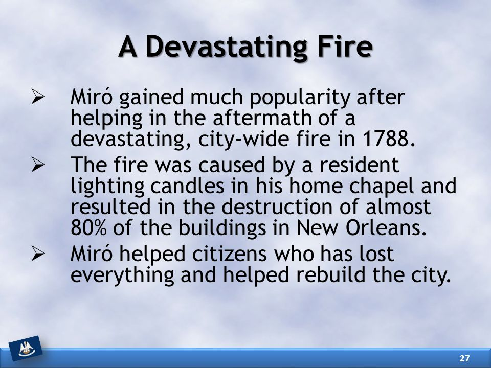 A Devastating Fire Miró gained much popularity after helping in the aftermath of a devastating, city-wide fire in 1788.