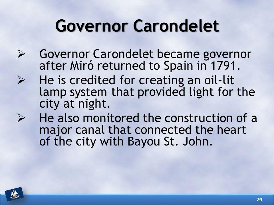 Governor Carondelet Governor Carondelet became governor after Miró returned to Spain in 1791.