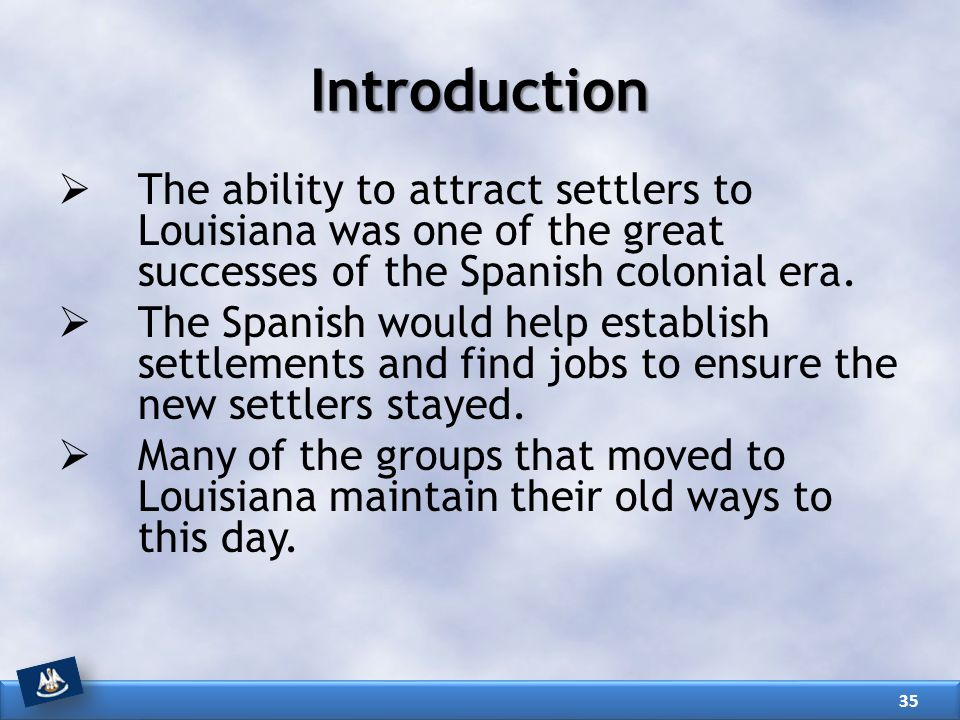 Introduction The ability to attract settlers to Louisiana was one of the great successes of the Spanish colonial era.