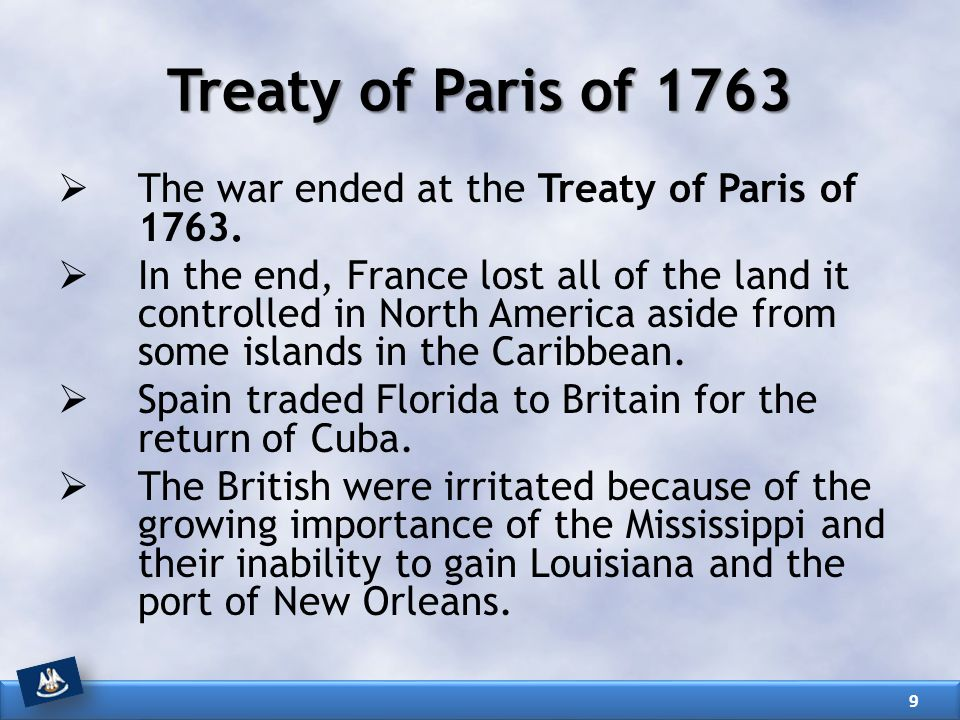 Treaty of Paris of 1763 The war ended at the Treaty of Paris of 1763.