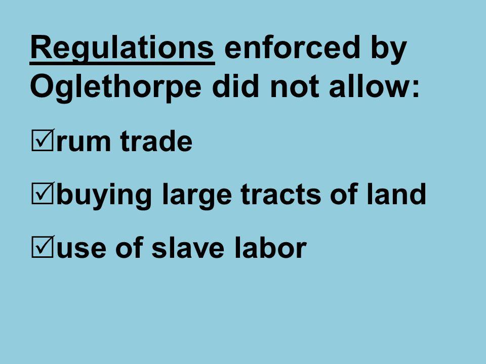 Regulations enforced by Oglethorpe did not allow: