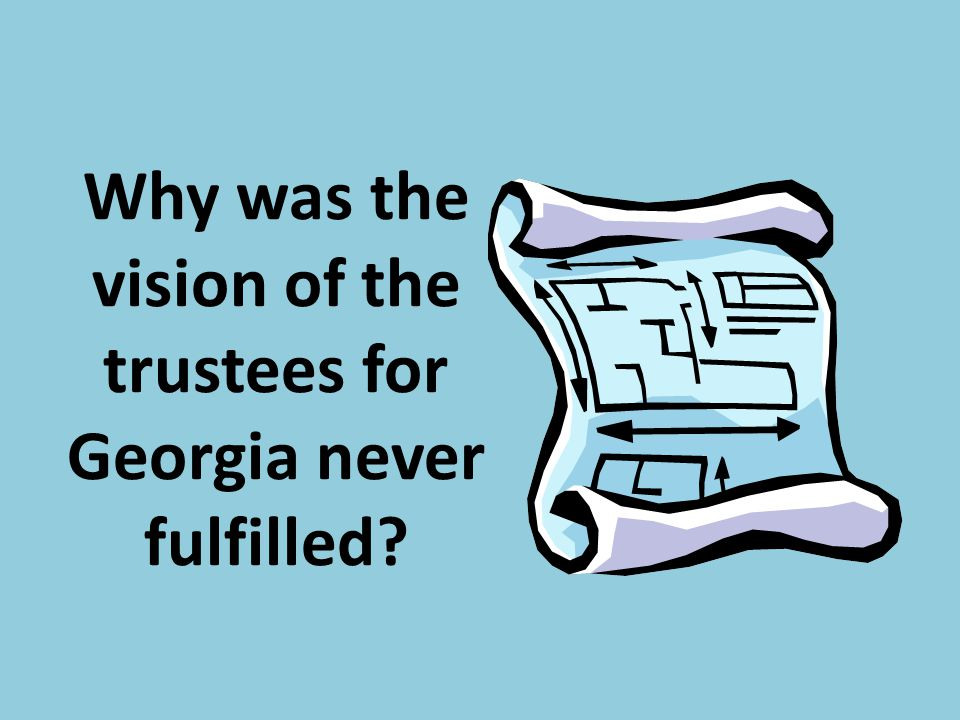Why was the vision of the trustees for Georgia never fulfilled