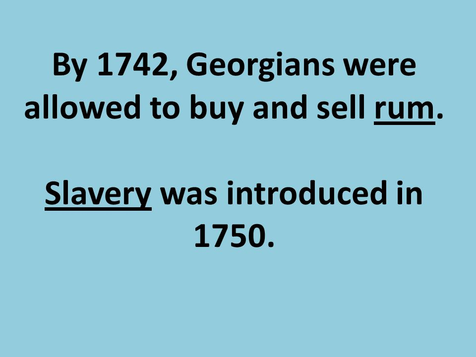 By 1742, Georgians were allowed to buy and sell rum