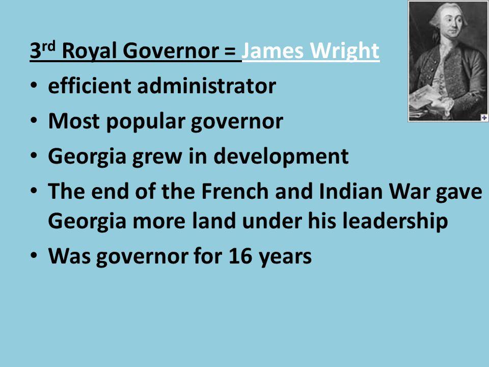 3rd Royal Governor = James Wright