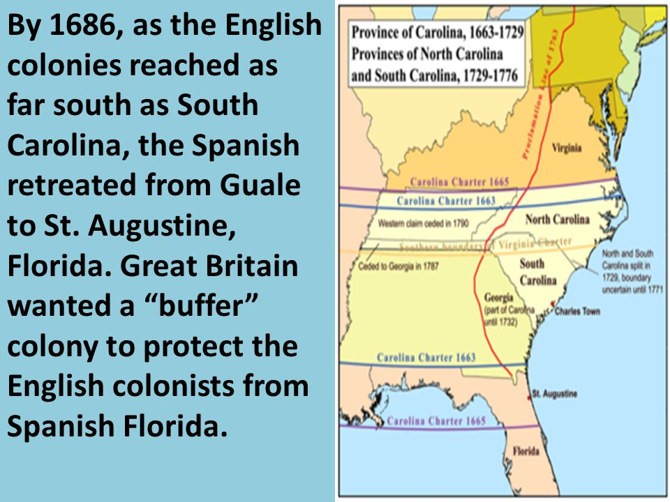 By 1686, as the English colonies reached as far south as South Carolina, the Spanish retreated from Guale to St.