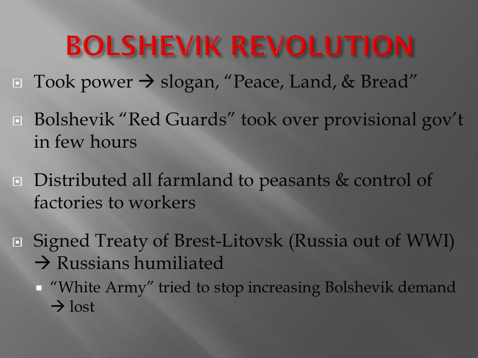 BOLSHEVIK REVOLUTION Took power  slogan, Peace, Land, & Bread