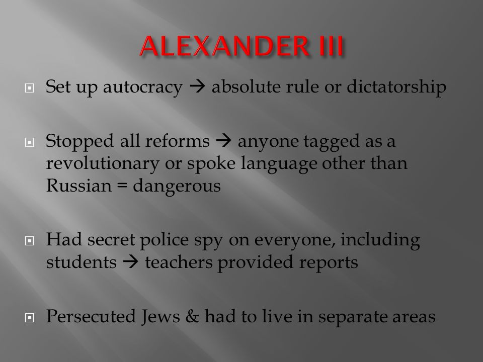 ALEXANDER III Set up autocracy  absolute rule or dictatorship
