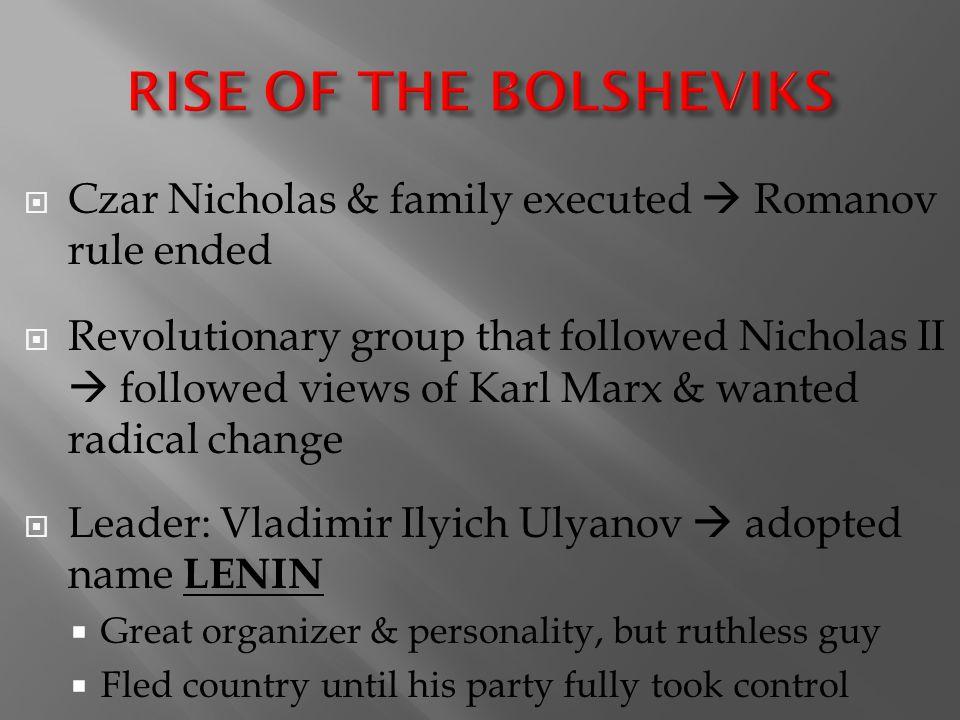 RISE OF THE BOLSHEVIKS Czar Nicholas & family executed  Romanov rule ended.