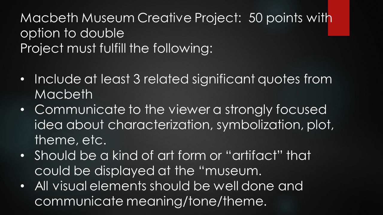 Macbeth Museum Creative Project: 50 points with option to double
