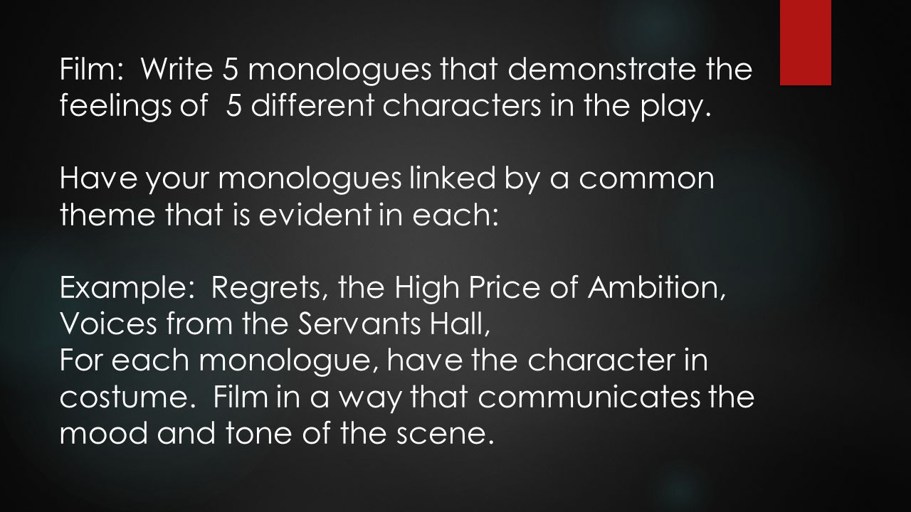 Film: Write 5 monologues that demonstrate the feelings of 5 different characters in the play.