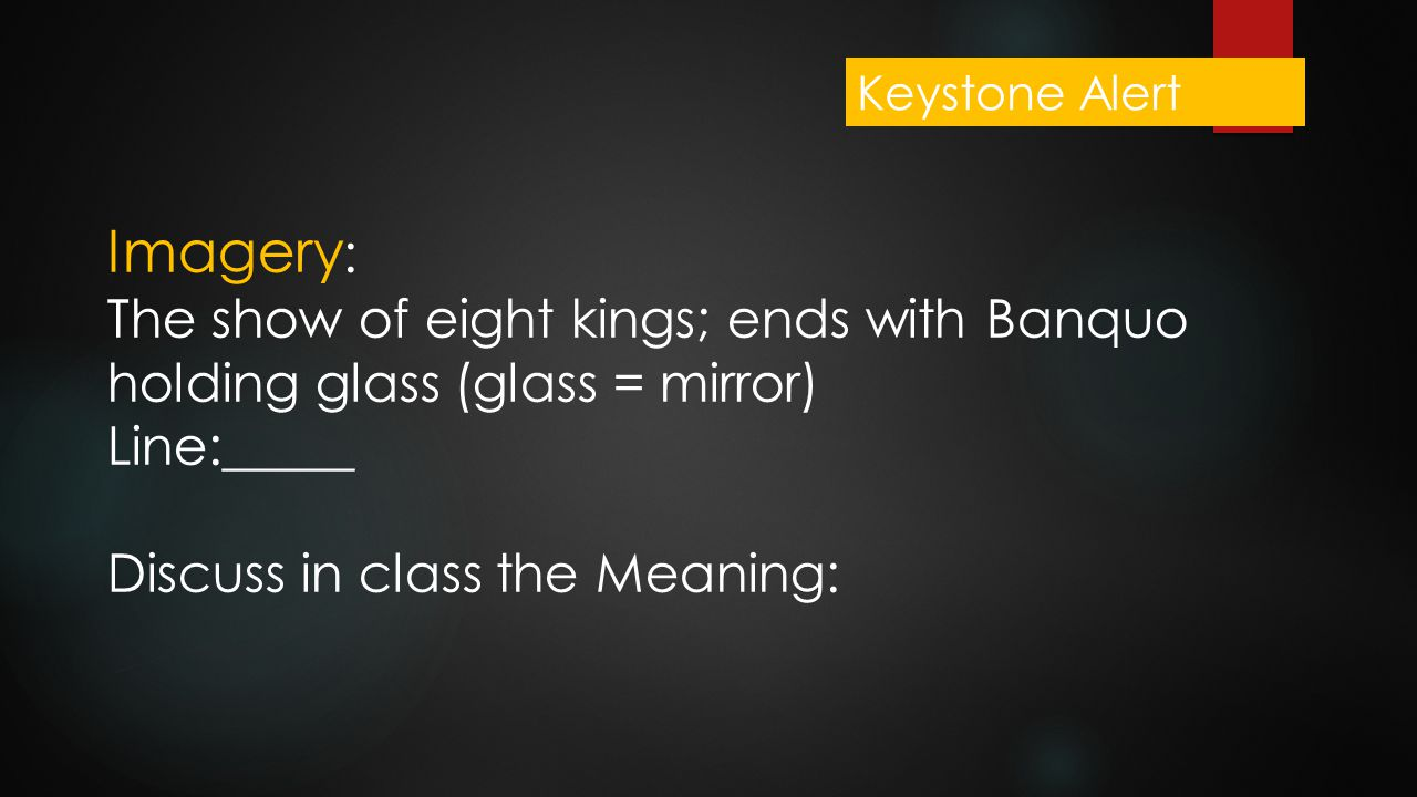 Keystone Alert Imagery: The show of eight kings; ends with Banquo holding glass (glass = mirror) Line:_____.