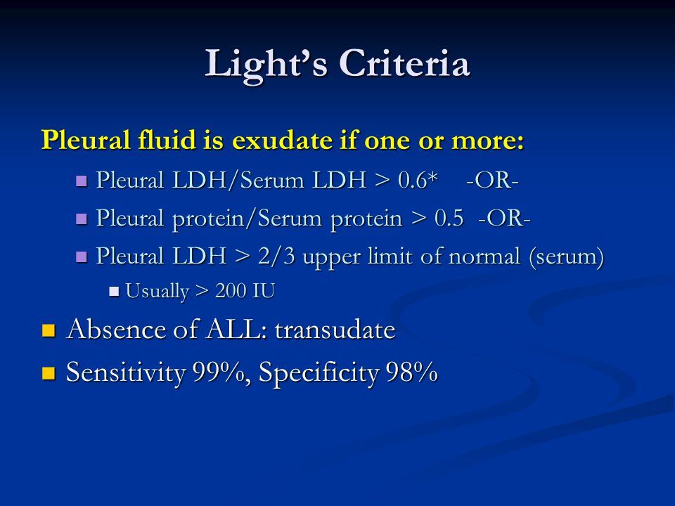Light's Criteria Pleural fluid is exudate if one or more: