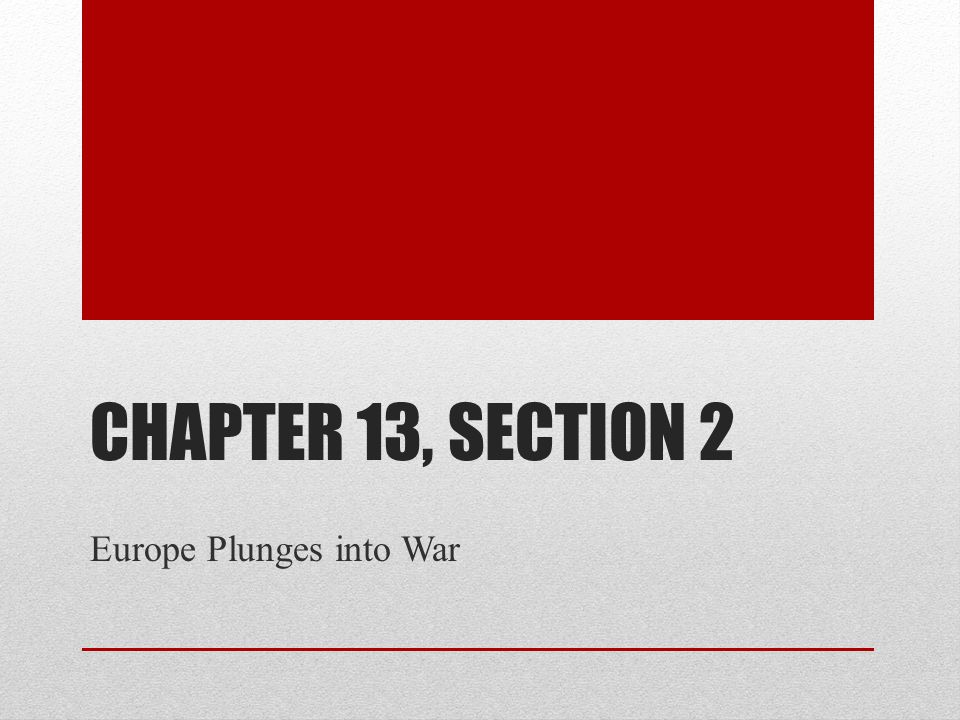 Chapter 13, Section 2 Europe Plunges into War