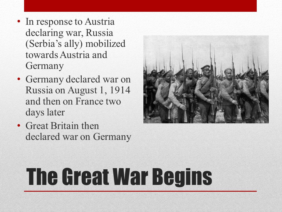 In response to Austria declaring war, Russia (Serbia's ally) mobilized towards Austria and Germany