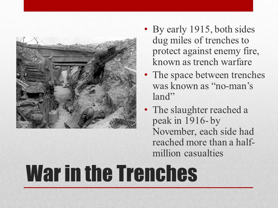 By early 1915, both sides dug miles of trenches to protect against enemy fire, known as trench warfare