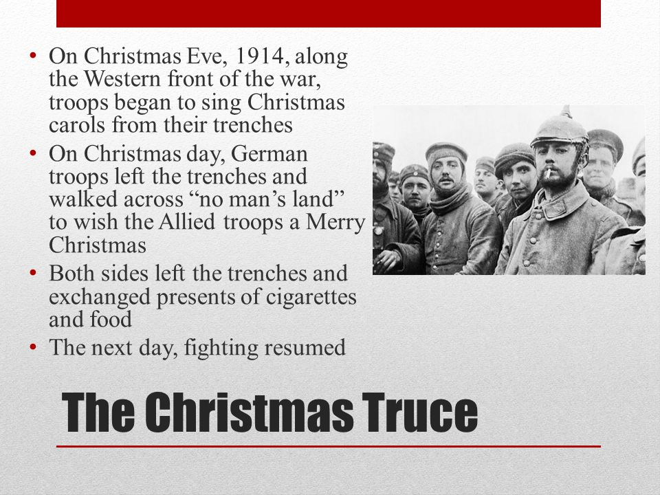 On Christmas Eve, 1914, along the Western front of the war, troops began to sing Christmas carols from their trenches